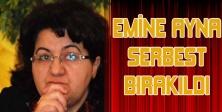 EMİNE AYNA SERBEST BIRAKILDI