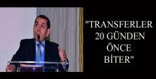 """""""Transferler 20 günden önce biter"""""""