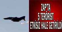 Zap'ta 5 terörist etkisiz hale getirildi