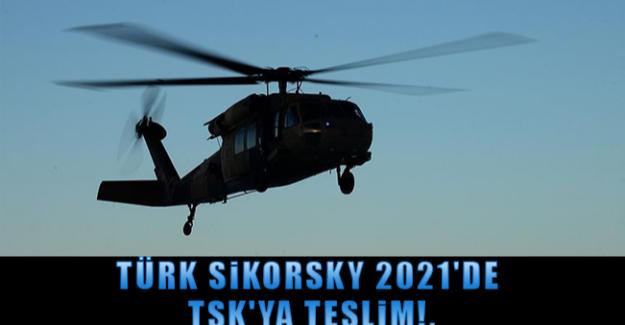 Türk Sikorsky 2021'de TSK'ya teslim!.