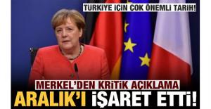 Merkel'den kritik açıklama! Türkiye için Aralık ayını işaret etti